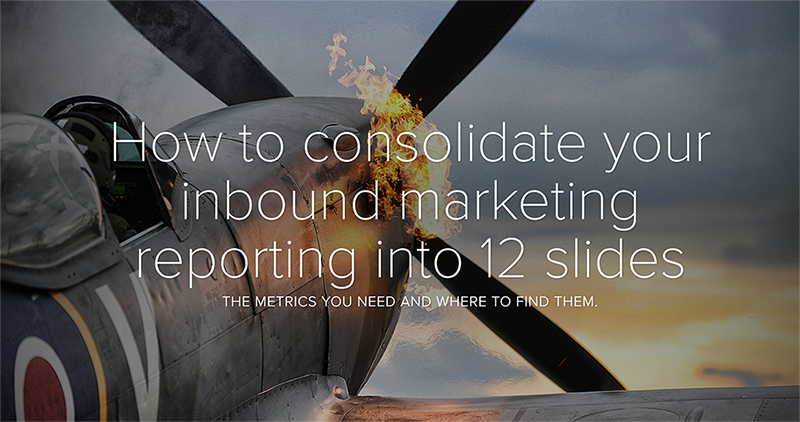 How to consolidate your inbound marketing reporting into 12 slides.png